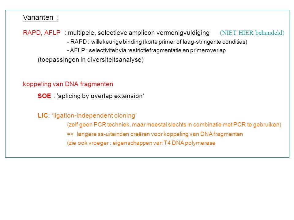 Varianten : RAPD, AFLP : multipele, selectieve amplicon vermenigvuldiging (NIET HIER behandeld) - RAPD : willekeurige binding (korte primer of laag-st