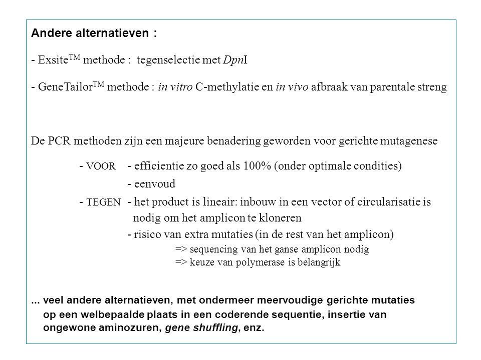 Andere alternatieven : - Exsite TM methode : tegenselectie met DpnI - GeneTailor TM methode : in vitro C-methylatie en in vivo afbraak van parentale s
