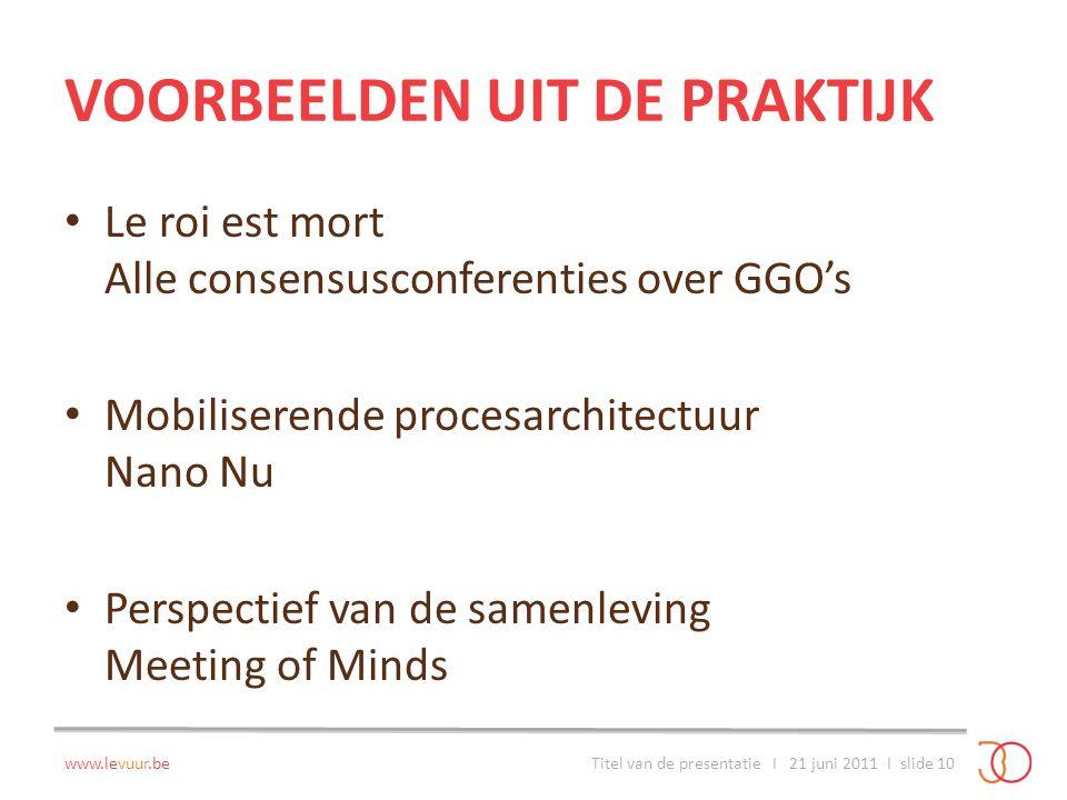VOORBEELDEN UIT DE PRAKTIJK Le roi est mort Alle consensusconferenties over GGO's Mobiliserende procesarchitectuur Nano Nu Perspectief van de samenlev