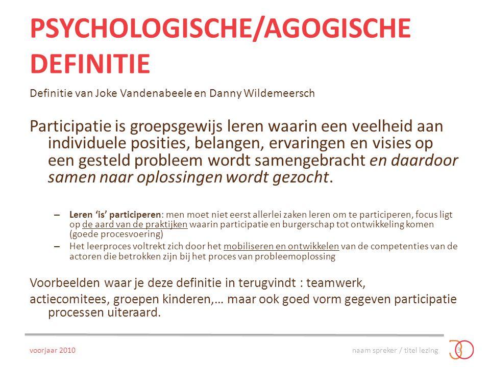PSYCHOLOGISCHE/AGOGISCHE DEFINITIE Definitie van Joke Vandenabeele en Danny Wildemeersch Participatie is groepsgewijs leren waarin een veelheid aan in