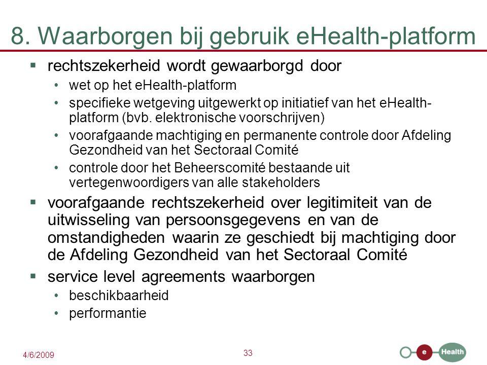 33 4/6/2009 8. Waarborgen bij gebruik eHealth-platform  rechtszekerheid wordt gewaarborgd door wet op het eHealth-platform specifieke wetgeving uitge