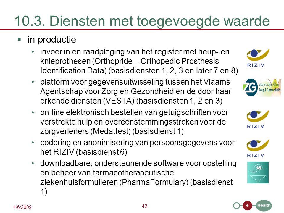 43 4/6/2009 10.3. Diensten met toegevoegde waarde  in productie invoer in en raadpleging van het register met heup- en knieprothesen (Orthopride – Or
