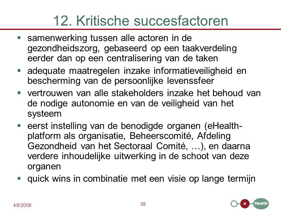 58 4/6/2009 12. Kritische succesfactoren  samenwerking tussen alle actoren in de gezondheidszorg, gebaseerd op een taakverdeling eerder dan op een ce