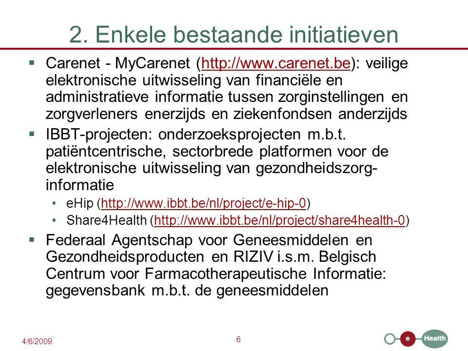 6 4/6/2009 2. Enkele bestaande initiatieven  Carenet - MyCarenet (http://www.carenet.be): veilige elektronische uitwisseling van financiële en admini