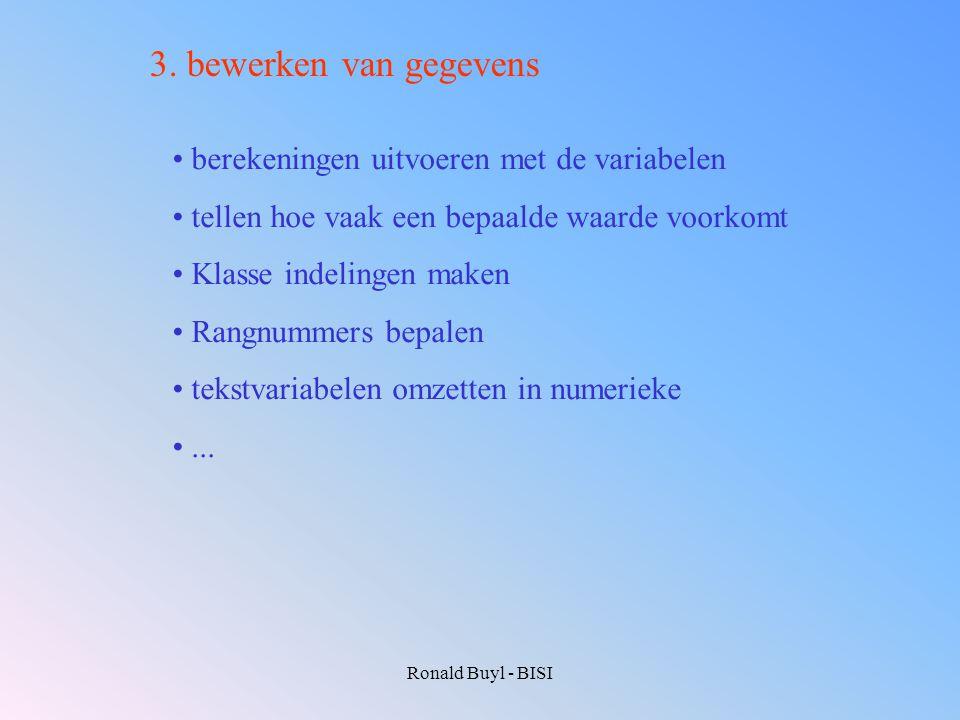 Ronald Buyl - BISI 3. bewerken van gegevens berekeningen uitvoeren met de variabelen tellen hoe vaak een bepaalde waarde voorkomt Klasse indelingen ma