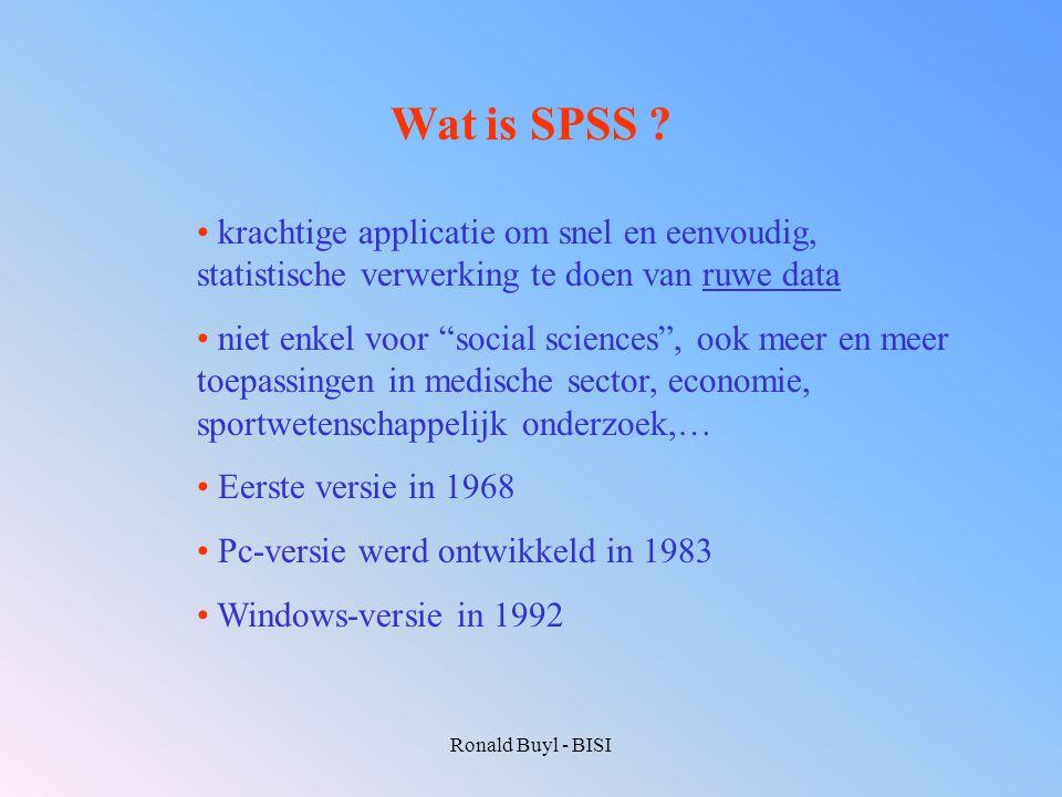 """Ronald Buyl - BISI Wat is SPSS ? krachtige applicatie om snel en eenvoudig, statistische verwerking te doen van ruwe data niet enkel voor """"social scie"""