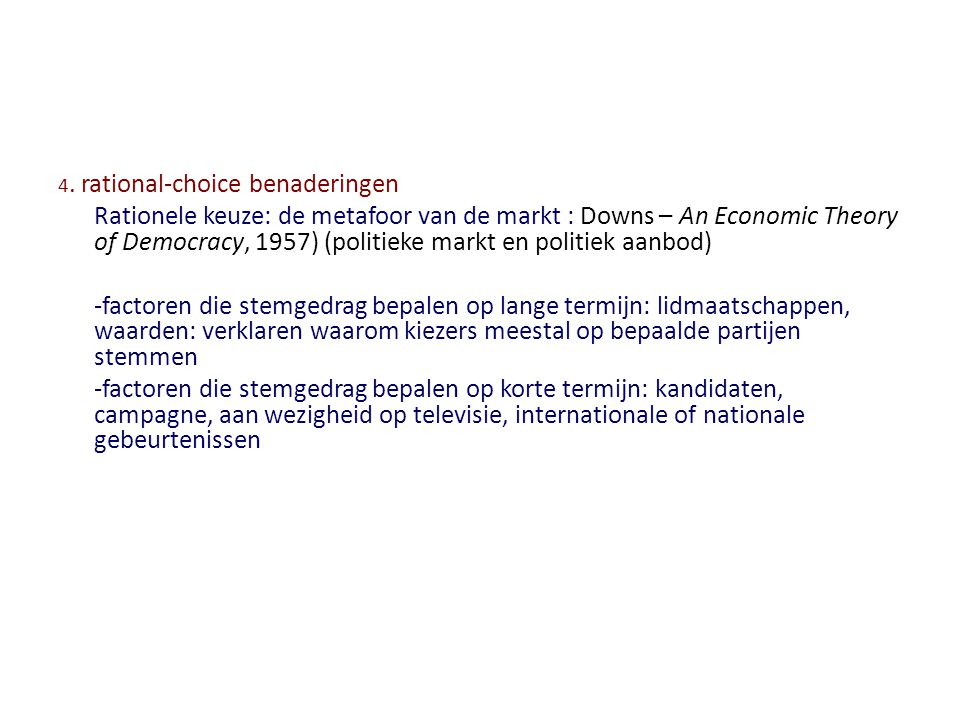 4. rational-choice benaderingen Rationele keuze: de metafoor van de markt : Downs – An Economic Theory of Democracy, 1957) (politieke markt en politie