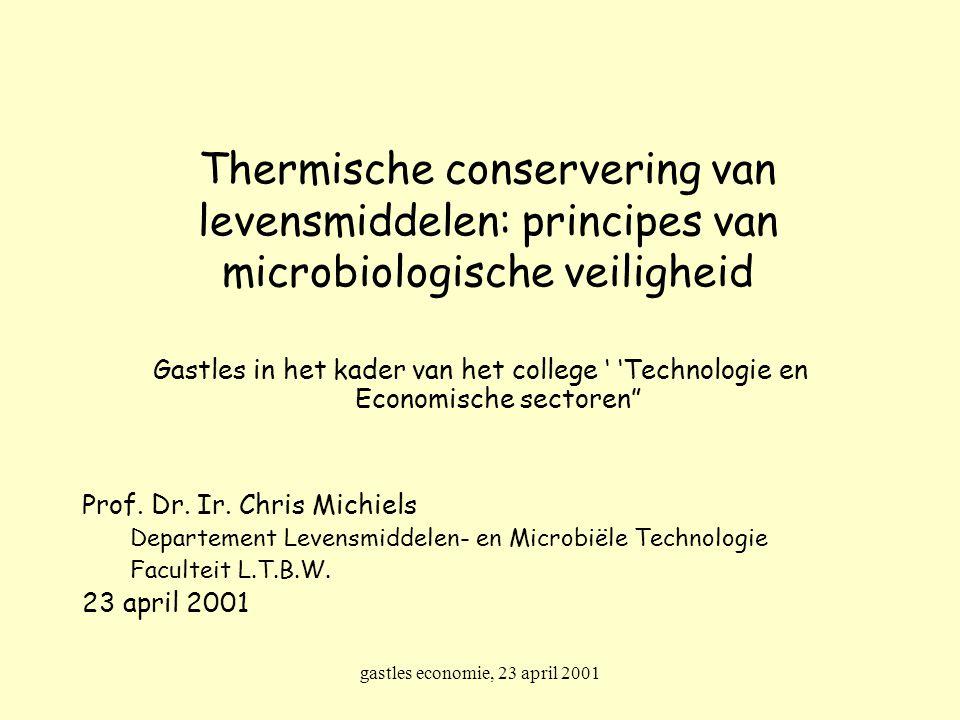 gastles economie, 23 april 2001 Thermische conservering van levensmiddelen: principes van microbiologische veiligheid Gastles in het kader van het col