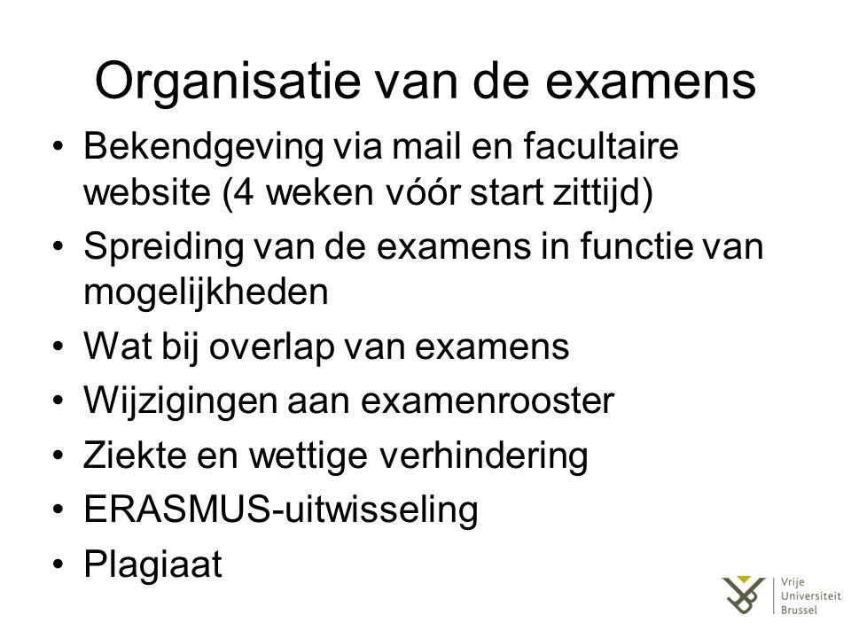 Organisatie van de examens Bekendgeving via mail en facultaire website (4 weken vóór start zittijd) Spreiding van de examens in functie van mogelijkhe