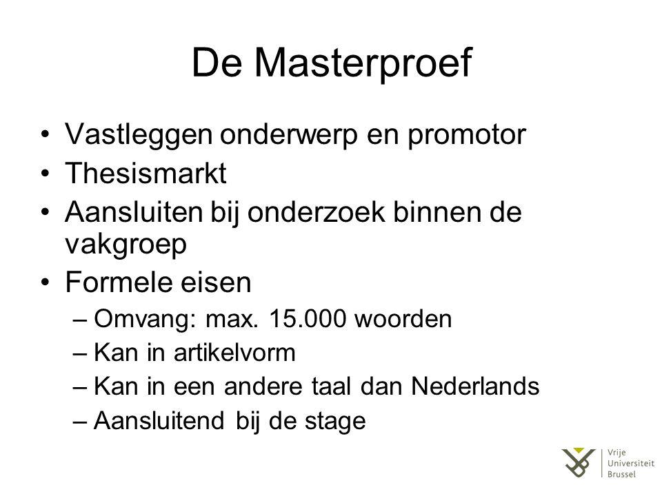 De Masterproef Vastleggen onderwerp en promotor Thesismarkt Aansluiten bij onderzoek binnen de vakgroep Formele eisen –Omvang: max. 15.000 woorden –Ka