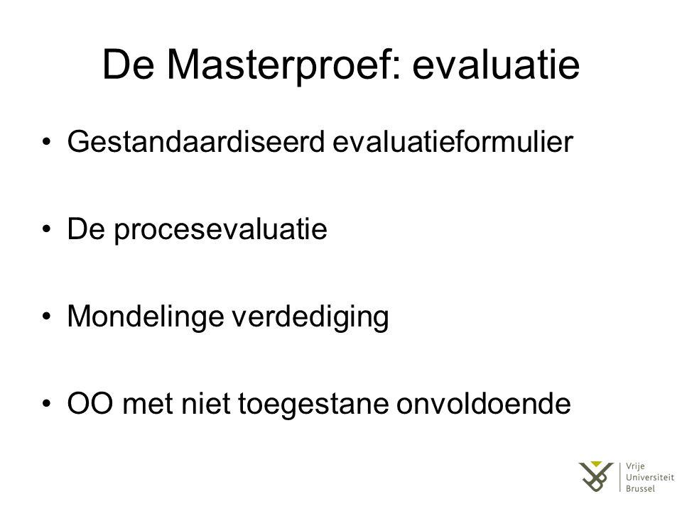 De Masterproef: evaluatie Gestandaardiseerd evaluatieformulier De procesevaluatie Mondelinge verdediging OO met niet toegestane onvoldoende