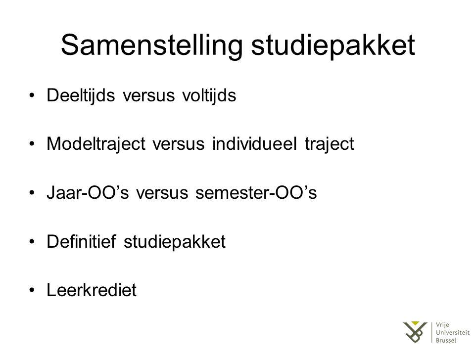 Samenstelling studiepakket Deeltijds versus voltijds Modeltraject versus individueel traject Jaar-OO's versus semester-OO's Definitief studiepakket Le