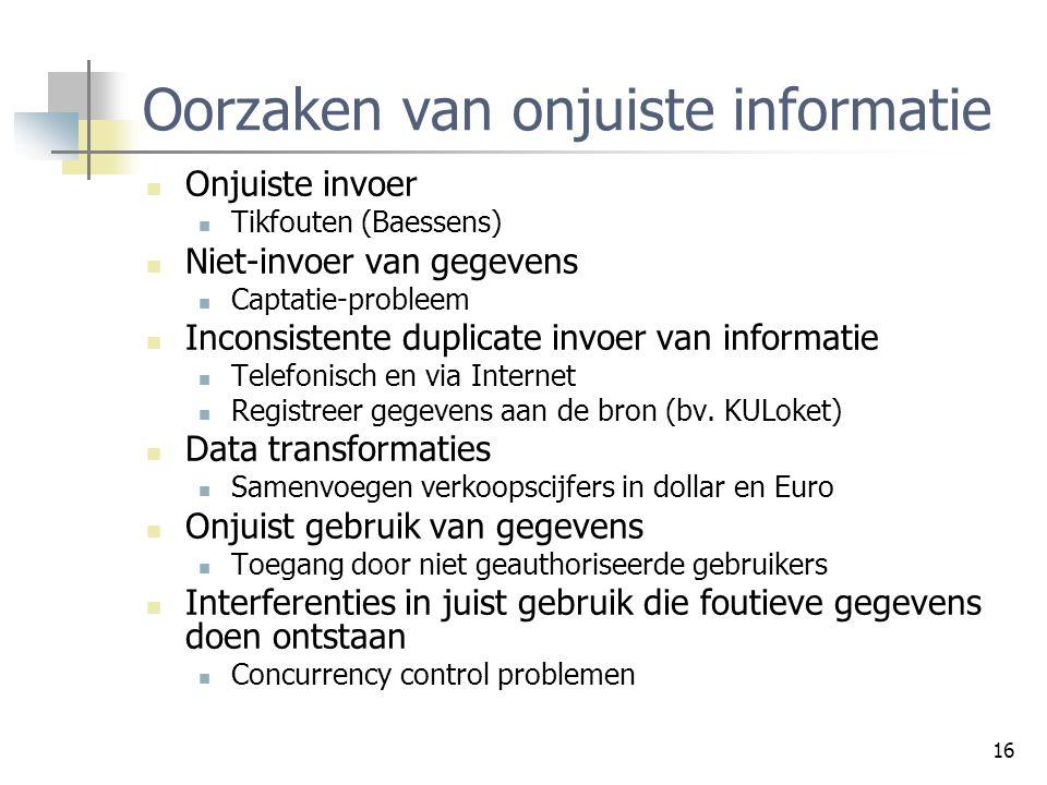 16 Oorzaken van onjuiste informatie Onjuiste invoer Tikfouten (Baessens) Niet-invoer van gegevens Captatie-probleem Inconsistente duplicate invoer van