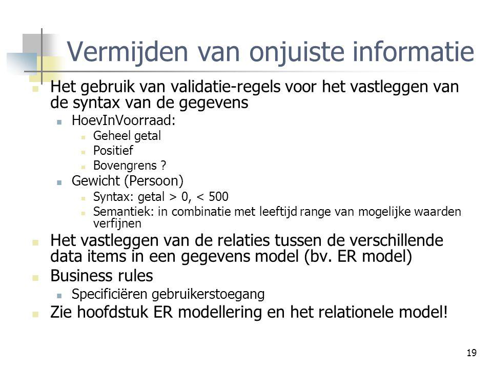 19 Vermijden van onjuiste informatie Het gebruik van validatie-regels voor het vastleggen van de syntax van de gegevens HoevInVoorraad: Geheel getal P