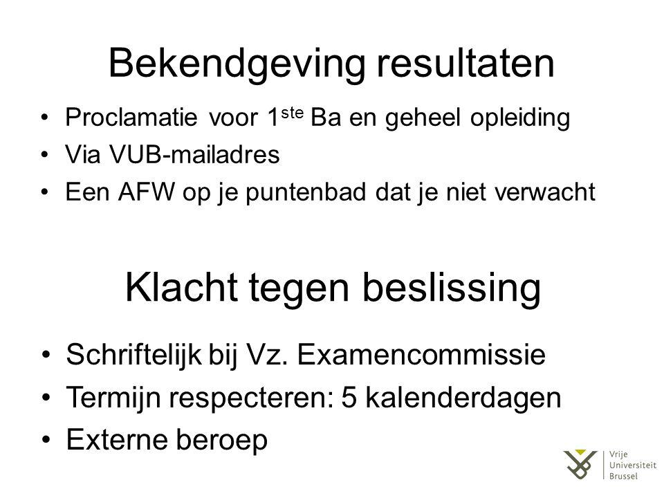 Bekendgeving resultaten Proclamatie voor 1 ste Ba en geheel opleiding Via VUB-mailadres Een AFW op je puntenbad dat je niet verwacht Klacht tegen beslissing Schriftelijk bij Vz.