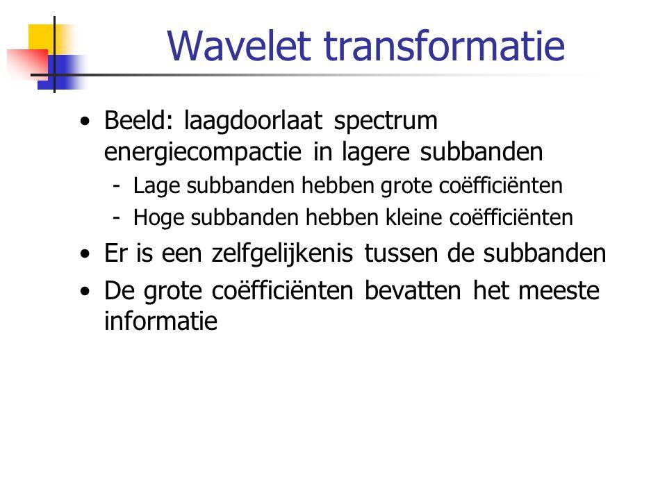 Wavelet transformatie Beeld: laagdoorlaat spectrum energiecompactie in lagere subbanden -Lage subbanden hebben grote coëfficiënten -Hoge subbanden heb