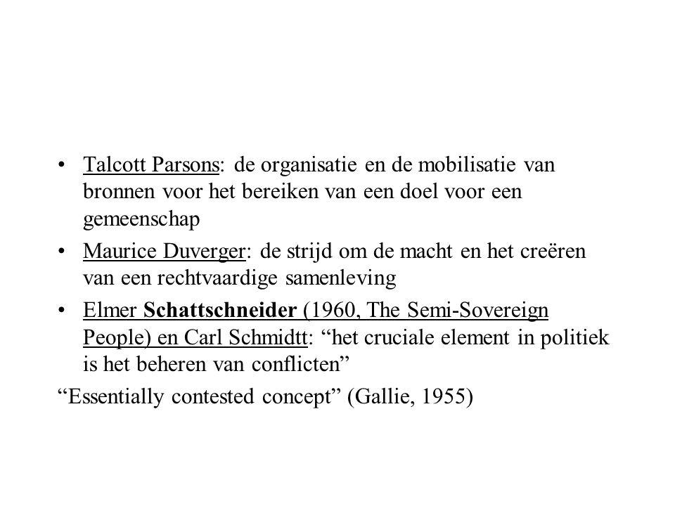 Talcott Parsons: de organisatie en de mobilisatie van bronnen voor het bereiken van een doel voor een gemeenschap Maurice Duverger: de strijd om de ma