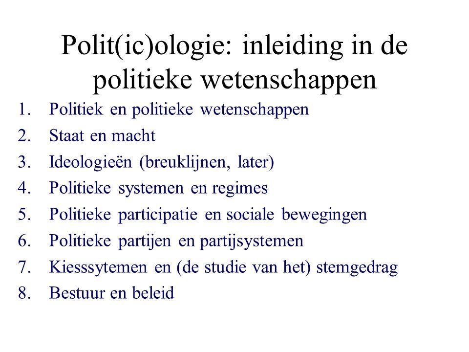 Polit(ic)ologie: inleiding in de politieke wetenschappen 1.Politiek en politieke wetenschappen 2.Staat en macht 3.Ideologieën (breuklijnen, later) 4.P