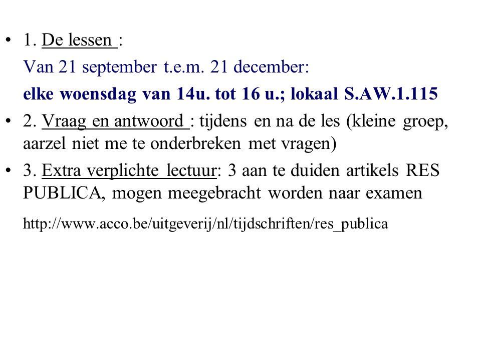1. De lessen : Van 21 september t.e.m. 21 december: elke woensdag van 14u. tot 16 u.; lokaal S.AW.1.115 2. Vraag en antwoord : tijdens en na de les (k
