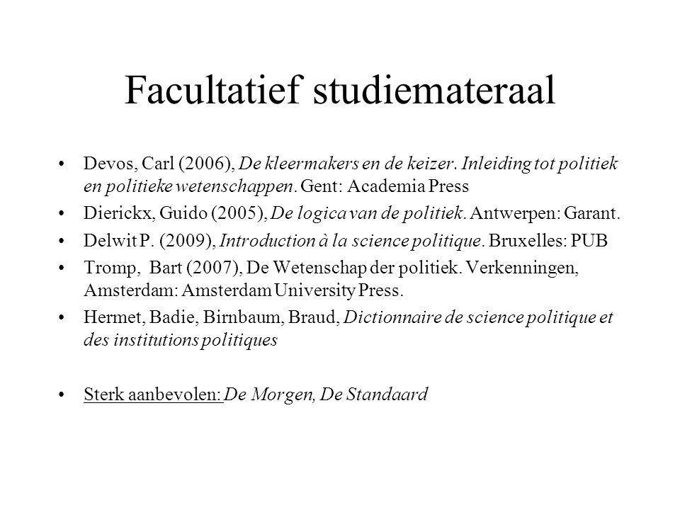 Facultatief studiemateraal Devos, Carl (2006), De kleermakers en de keizer. Inleiding tot politiek en politieke wetenschappen. Gent: Academia Press Di