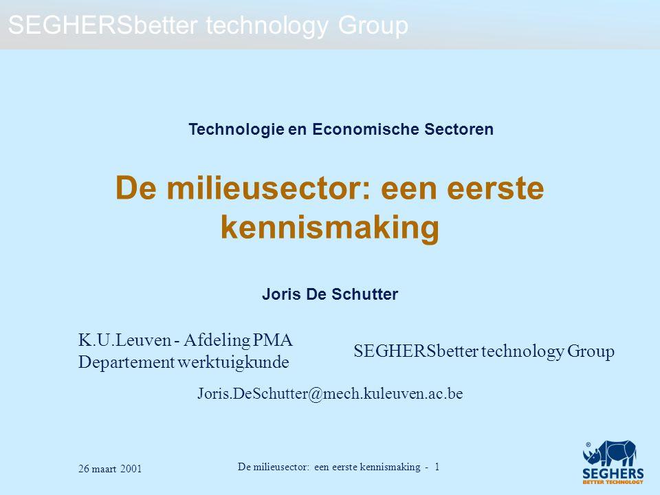 SEGHERSbetter technology Group De milieusector: een eerste kennismaking - 1 26 maart 2001 De milieusector: een eerste kennismaking Joris De Schutter J