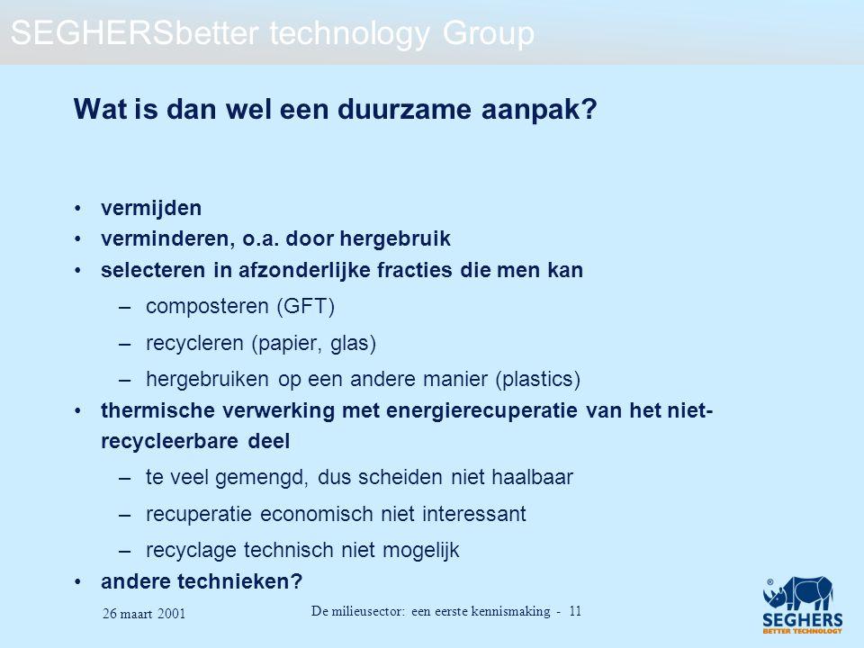 SEGHERSbetter technology Group De milieusector: een eerste kennismaking - 11 26 maart 2001 Wat is dan wel een duurzame aanpak? vermijden verminderen,
