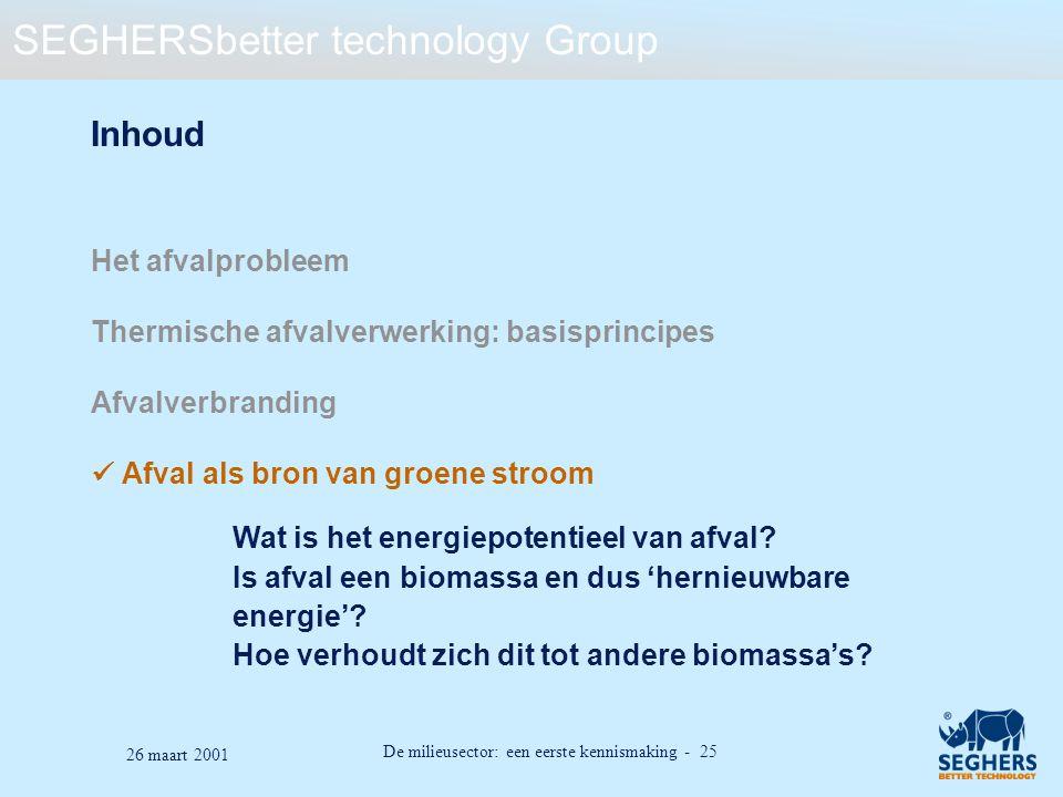 SEGHERSbetter technology Group De milieusector: een eerste kennismaking - 25 26 maart 2001 Inhoud Het afvalprobleem Thermische afvalverwerking: basisp