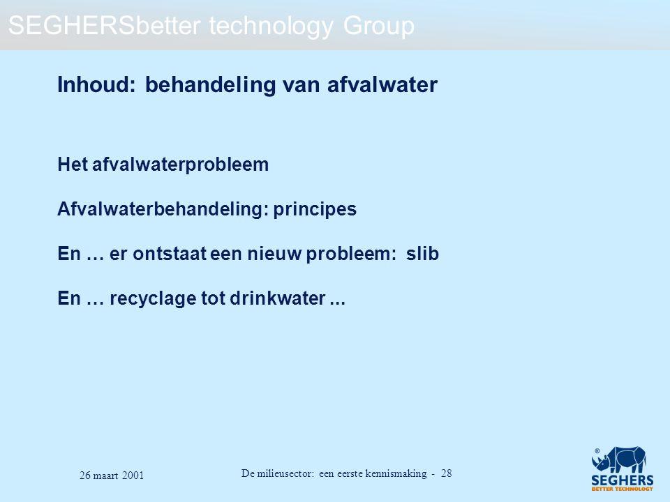 SEGHERSbetter technology Group De milieusector: een eerste kennismaking - 28 26 maart 2001 Inhoud: behandeling van afvalwater Het afvalwaterprobleem A