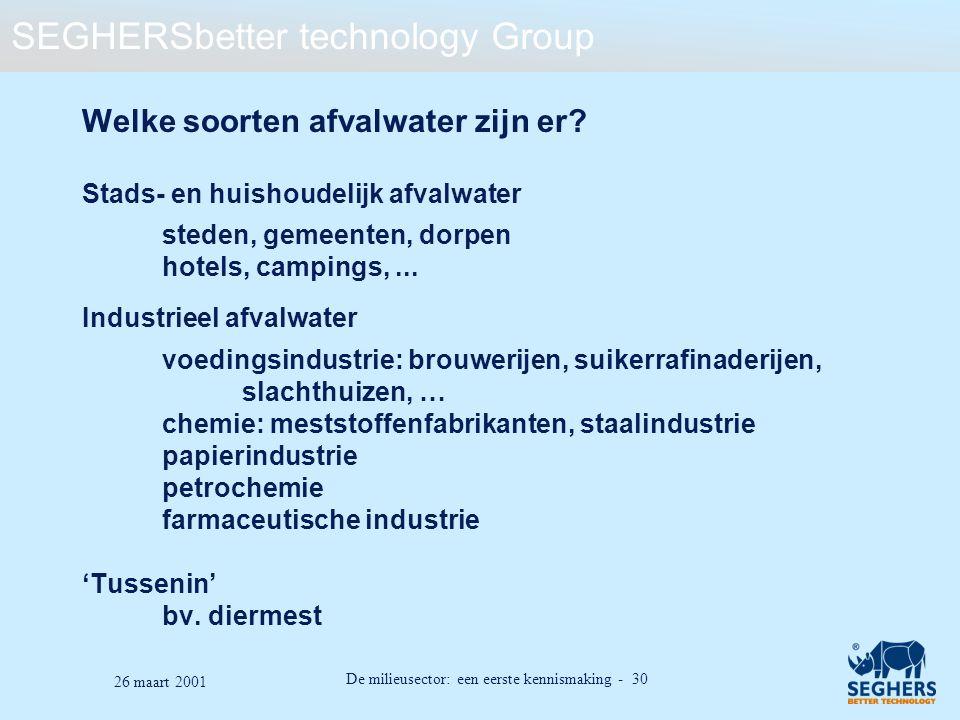 SEGHERSbetter technology Group De milieusector: een eerste kennismaking - 30 26 maart 2001 Welke soorten afvalwater zijn er? Stads- en huishoudelijk a
