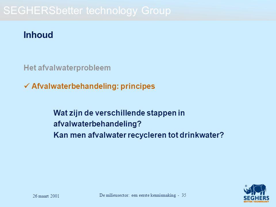 SEGHERSbetter technology Group De milieusector: een eerste kennismaking - 35 26 maart 2001 Inhoud Het afvalwaterprobleem Afvalwaterbehandeling: princi