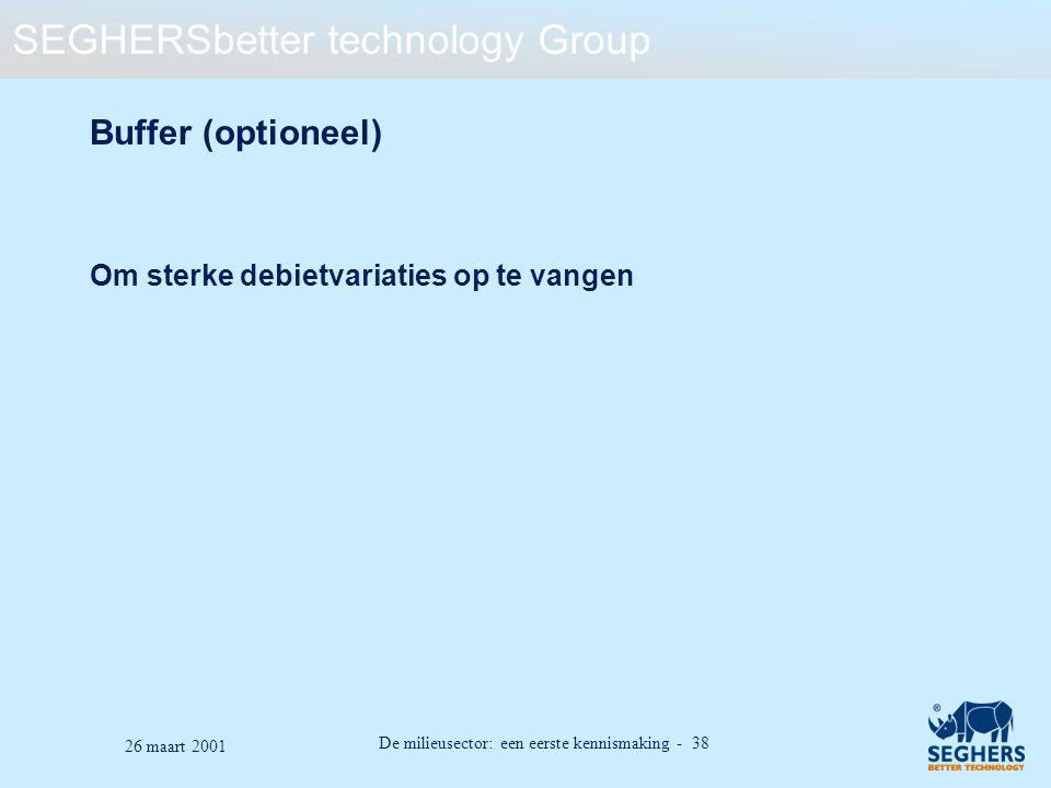 SEGHERSbetter technology Group De milieusector: een eerste kennismaking - 38 26 maart 2001 Buffer (optioneel) Om sterke debietvariaties op te vangen