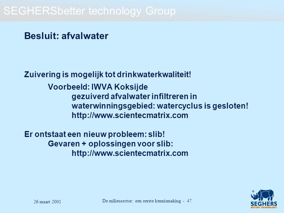 SEGHERSbetter technology Group De milieusector: een eerste kennismaking - 47 26 maart 2001 Besluit: afvalwater Zuivering is mogelijk tot drinkwaterkwa