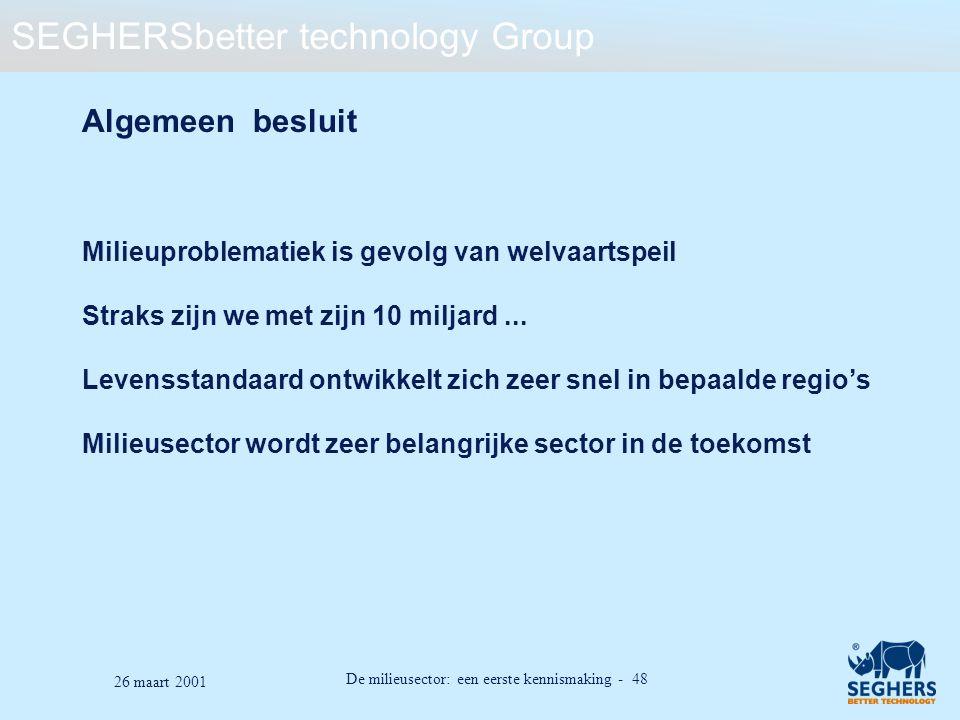 SEGHERSbetter technology Group De milieusector: een eerste kennismaking - 48 26 maart 2001 Algemeen besluit Milieuproblematiek is gevolg van welvaarts