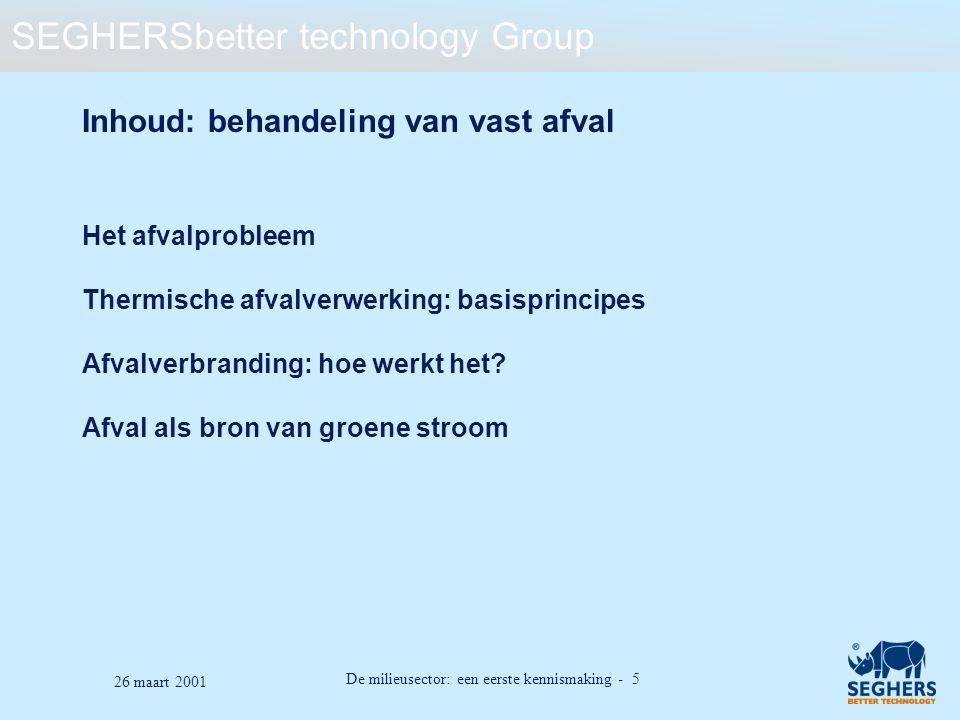 SEGHERSbetter technology Group De milieusector: een eerste kennismaking - 6 26 maart 2001 Inhoud Het afvalprobleem Wat is een afvalstof.