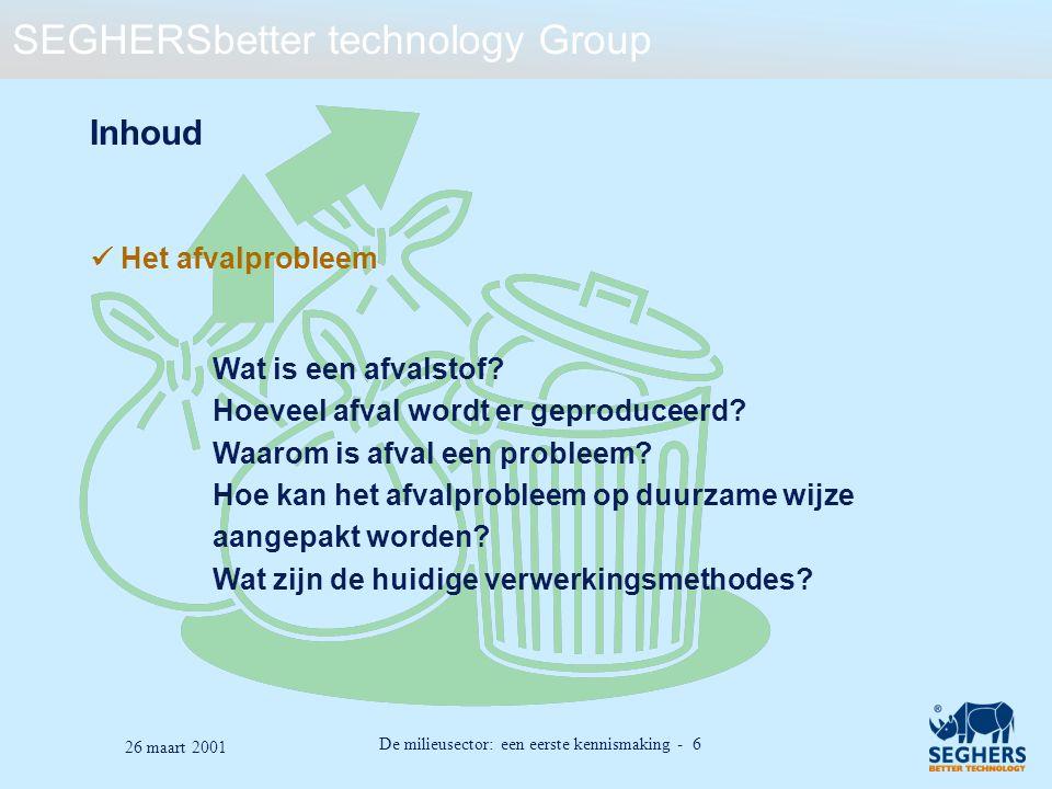 SEGHERSbetter technology Group De milieusector: een eerste kennismaking - 27 26 maart 2001 Besluit: vast afval Afval is een waardevolle bron van groene stroom: het zou potentieel 1,5 tot 2% van het huidige electriciteitsverbruik kunnen dekkken in de vorm van groene stroom.
