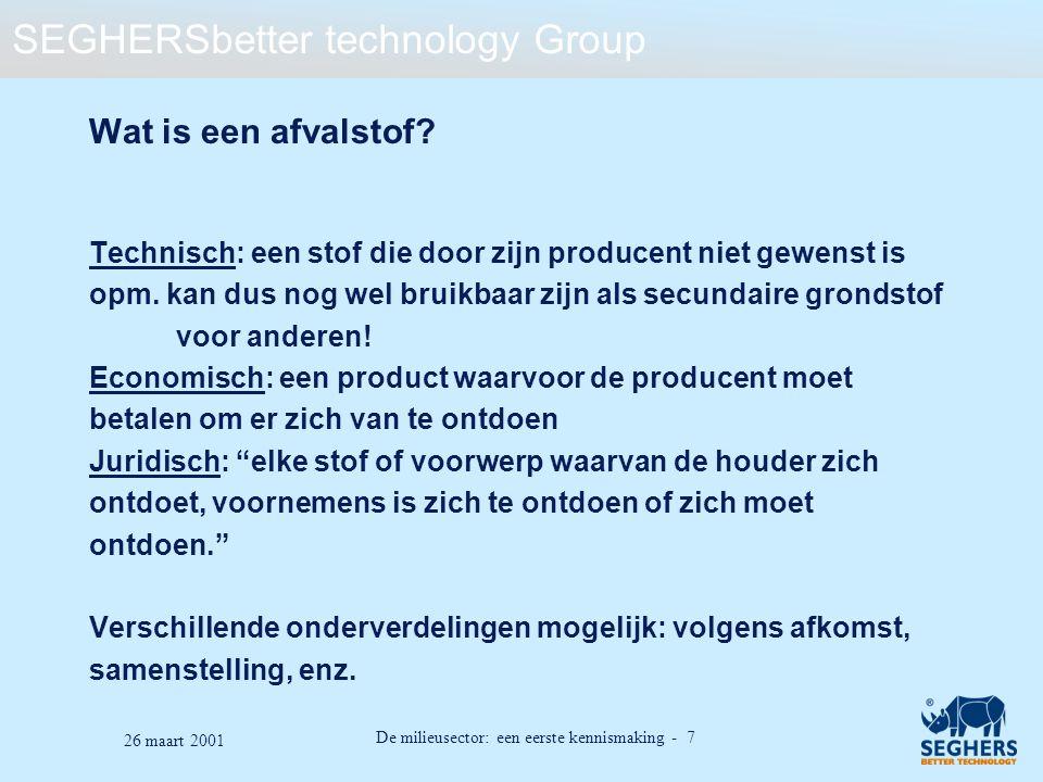 SEGHERSbetter technology Group De milieusector: een eerste kennismaking - 7 26 maart 2001 Wat is een afvalstof? Technisch: een stof die door zijn prod