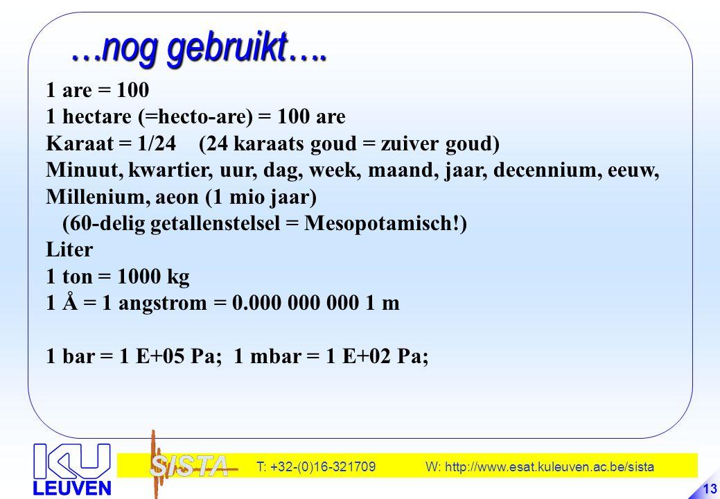 T: +32-(0)16-321709 W: http://www.esat.kuleuven.ac.be/sista 13 …nog gebruikt…. …nog gebruikt…. 1 are = 100 1 hectare (=hecto-are) = 100 are Karaat = 1