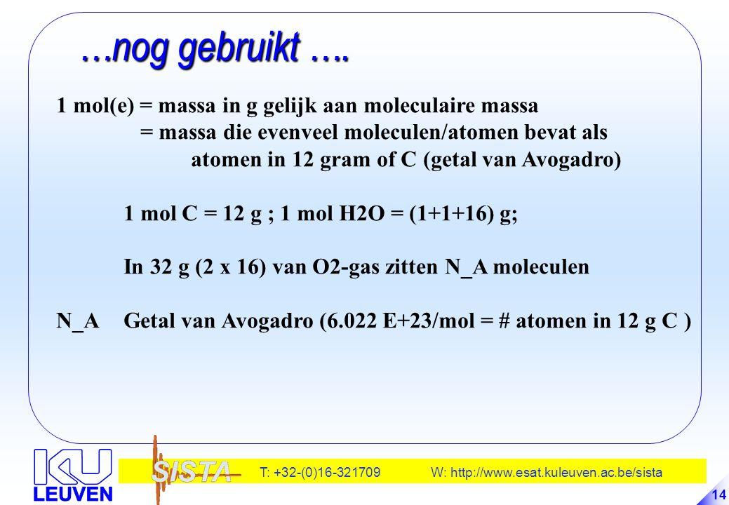 T: +32-(0)16-321709 W: http://www.esat.kuleuven.ac.be/sista 14 …nog gebruikt …. …nog gebruikt …. 1 mol(e) = massa in g gelijk aan moleculaire massa =