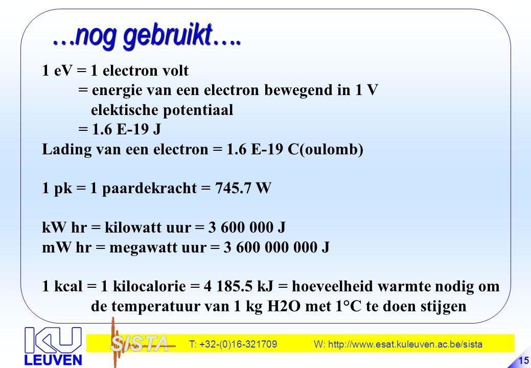 T: +32-(0)16-321709 W: http://www.esat.kuleuven.ac.be/sista 15 …nog gebruikt…. …nog gebruikt…. 1 eV = 1 electron volt = energie van een electron beweg
