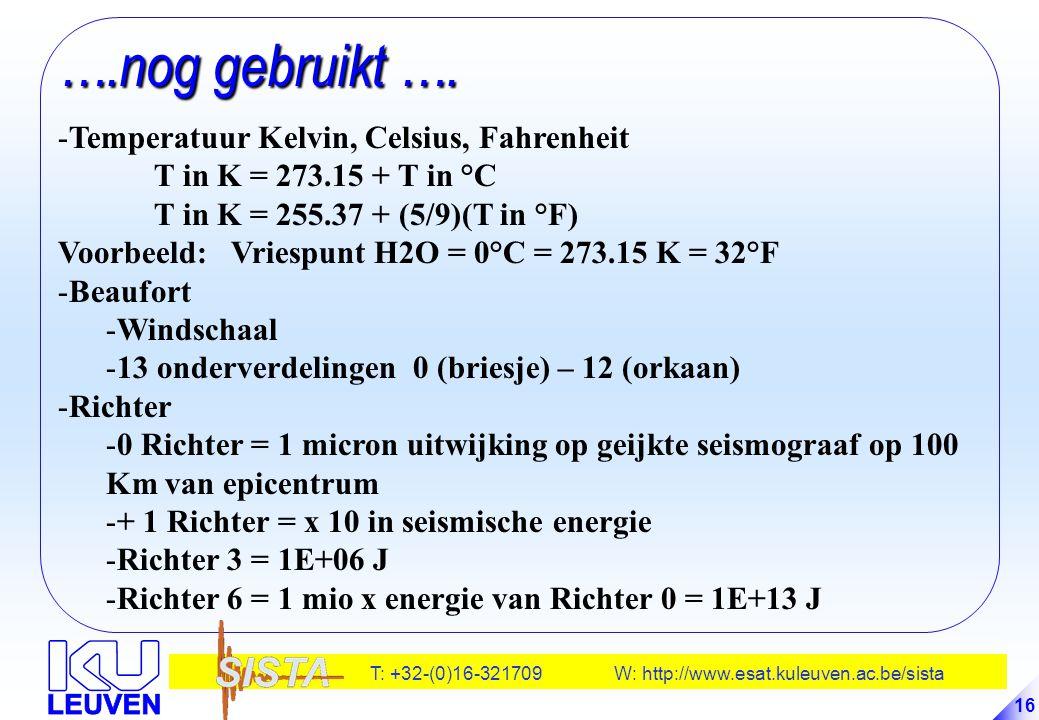 T: +32-(0)16-321709 W: http://www.esat.kuleuven.ac.be/sista 16 ….nog gebruikt …. -Temperatuur Kelvin, Celsius, Fahrenheit T in K = 273.15 + T in °C T