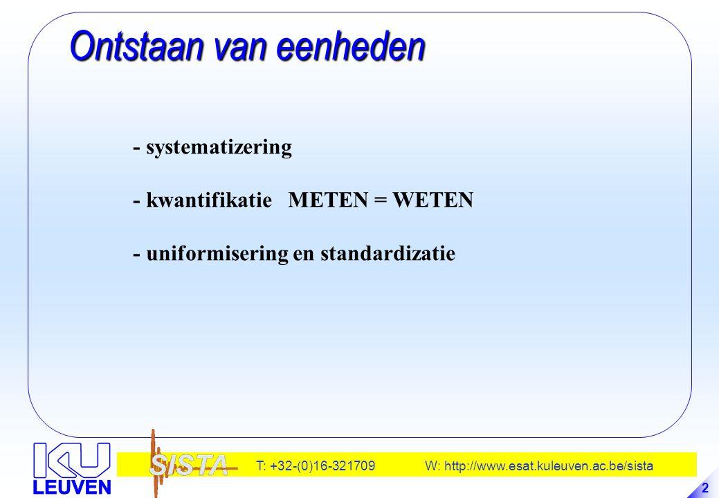 T: +32-(0)16-321709 W: http://www.esat.kuleuven.ac.be/sista 2 Ontstaan van eenheden Ontstaan van eenheden - systematizering - kwantifikatie METEN = WE