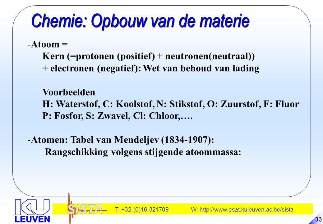 T: +32-(0)16-321709 W: http://www.esat.kuleuven.ac.be/sista 33 Chemie: Opbouw van de materie Chemie: Opbouw van de materie -Atoom = Kern (=protonen (p