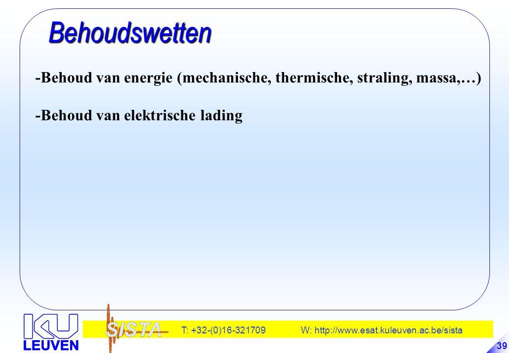 T: +32-(0)16-321709 W: http://www.esat.kuleuven.ac.be/sista 39 Behoudswetten Behoudswetten -Behoud van energie (mechanische, thermische, straling, mas