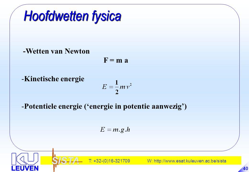 T: +32-(0)16-321709 W: http://www.esat.kuleuven.ac.be/sista 40 Hoofdwetten fysica Hoofdwetten fysica -Wetten van Newton F = m a -Kinetische energie -P