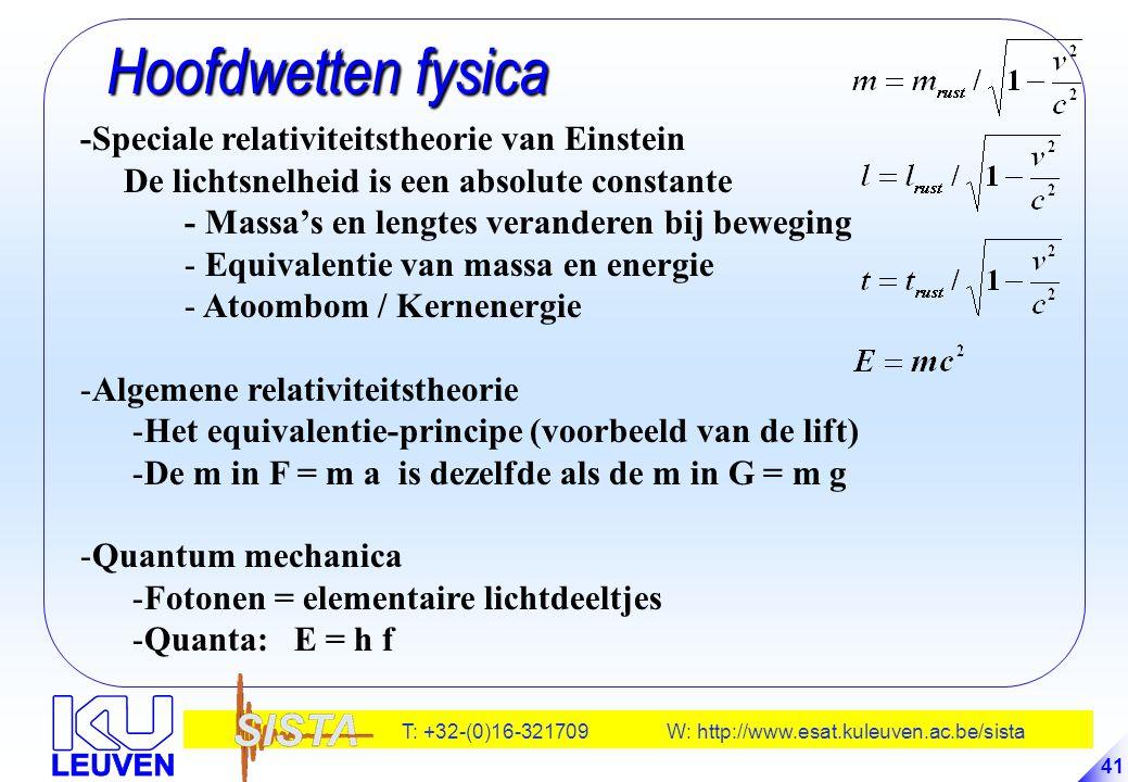 T: +32-(0)16-321709 W: http://www.esat.kuleuven.ac.be/sista 41 Hoofdwetten fysica Hoofdwetten fysica -Speciale relativiteitstheorie van Einstein De li