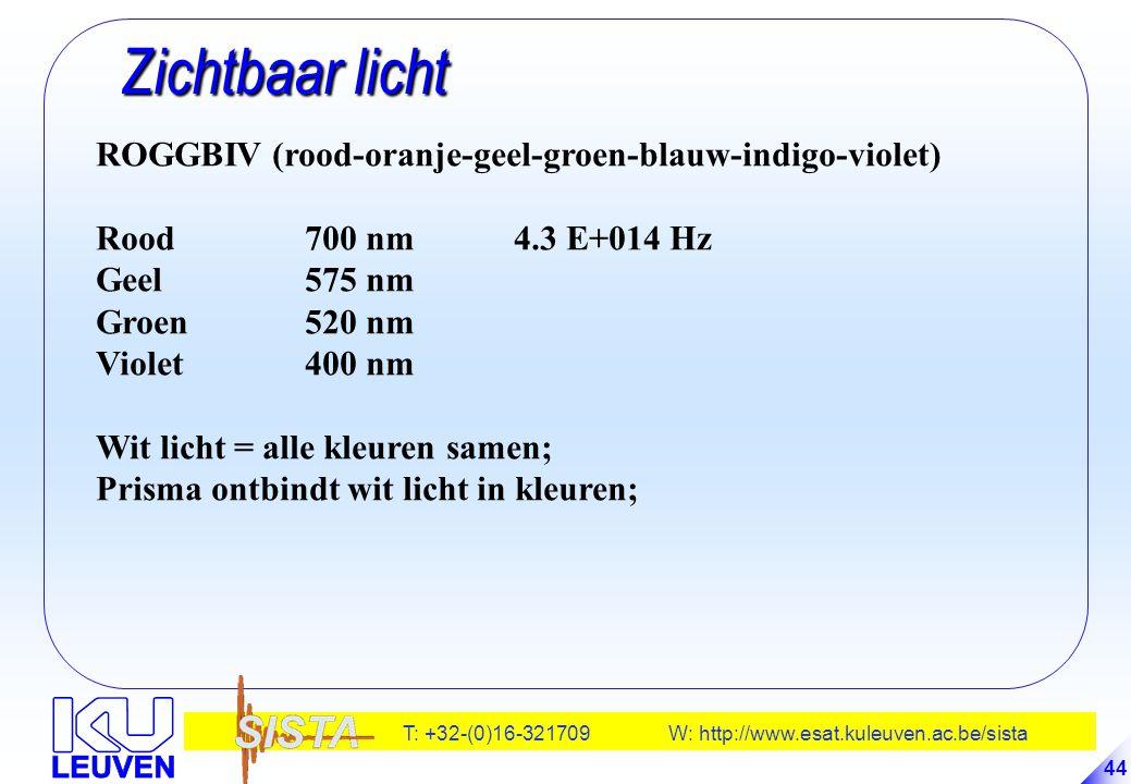 T: +32-(0)16-321709 W: http://www.esat.kuleuven.ac.be/sista 44 Zichtbaar licht Zichtbaar licht ROGGBIV (rood-oranje-geel-groen-blauw-indigo-violet) Ro