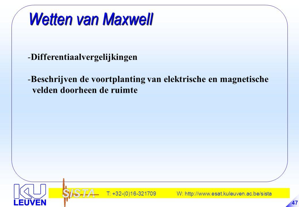 T: +32-(0)16-321709 W: http://www.esat.kuleuven.ac.be/sista 47 Wetten van Maxwell Wetten van Maxwell -Differentiaalvergelijkingen -Beschrijven de voor