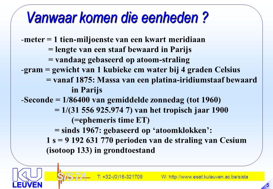 T: +32-(0)16-321709 W: http://www.esat.kuleuven.ac.be/sista 5 Vanwaar komen die eenheden ? Vanwaar komen die eenheden ? -meter = 1 tien-miljoenste van