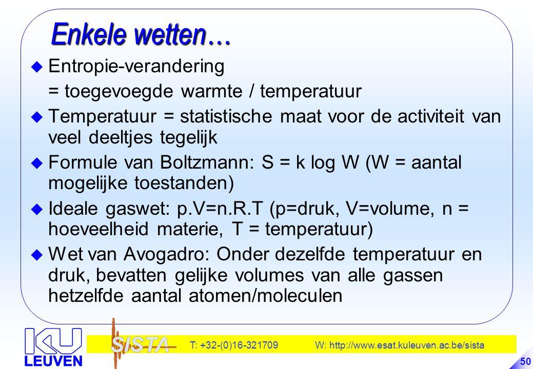 T: +32-(0)16-321709 W: http://www.esat.kuleuven.ac.be/sista 50 Enkele wetten… Enkele wetten… u Entropie-verandering = toegevoegde warmte / temperatuur