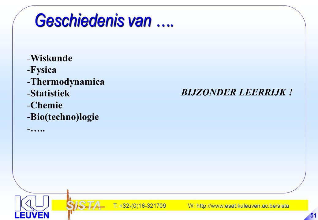 T: +32-(0)16-321709 W: http://www.esat.kuleuven.ac.be/sista 51 Geschiedenis van …. Geschiedenis van …. -Wiskunde -Fysica -Thermodynamica -Statistiek -